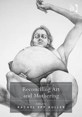 Reconciling Art and Mothering  by  Rachel Epp Buller