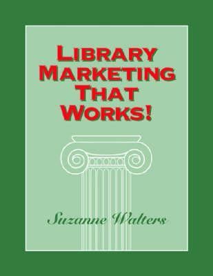 Break-Through Branding: Positioning Your Library to Survive and Thrive Suzanne Walters