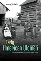 Early American Women: A Documentary History 1600 - 1900 Early American Women: A Documentary History 1600 - 1900