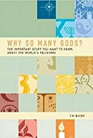 Why So Many Gods?: The Important Stuff You Want to Know about All the World's Religions