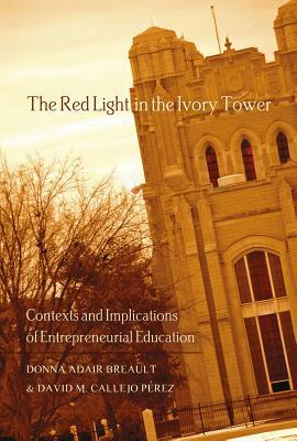 The Red Light in the Ivory Tower: Contexts and Implications of Entrepreneurial Education  by  Donna Adair Breault