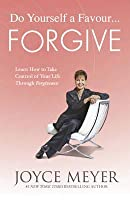 Do Yourself a Favour - Forgive: Learn How to Take Control of Your Life Through Forgiveness