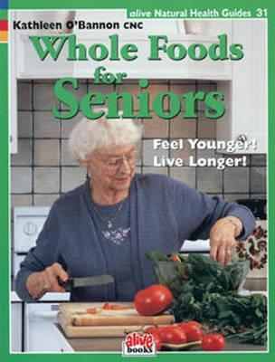 Whole Foods for Seniors (Natural Health Guide) (Natural Health Guide) Kathleen Obannon