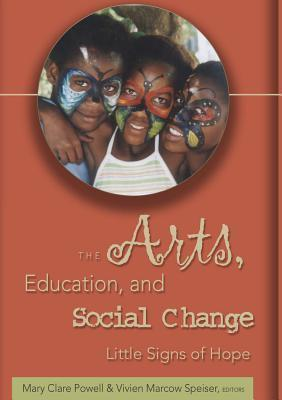 The Arts, Education, and Social Change: Little Signs of Hope  by  Mary Clare Powell