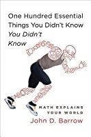 One Hundred Essential Things You Didn't Know You Didn't Know: Math Explains Your World