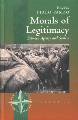 Morals of Legitimacy: Between Agency and the System  by  Italo Pardo