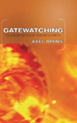 Gatewatching: Collaborative Online News Production Axel Bruns