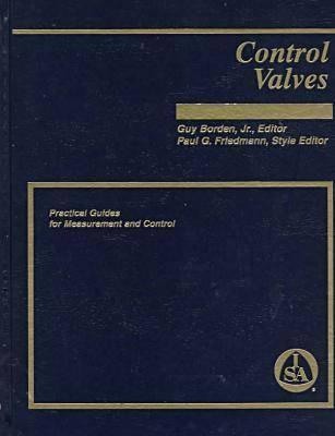 Control Valves: Practical Guides For Measurement And Control (Practical Guide Series)  by  Guy Borden