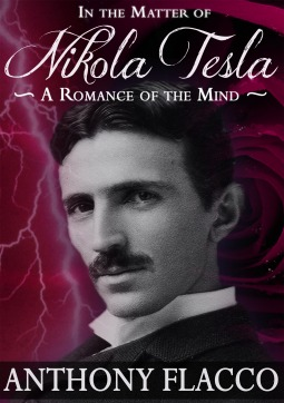 In the Matter of Nikola Tesla: A Romance of the Mind  by  Anthony Flacco