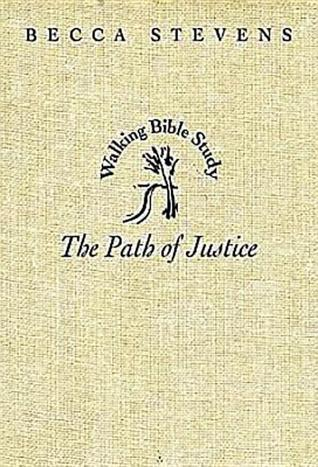 Walking Bible Study: The Path of Justice  by  Becca Stevens