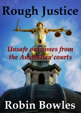 Rough Justice - Unanswered Questions From The Australian Courts Robin Bowles
