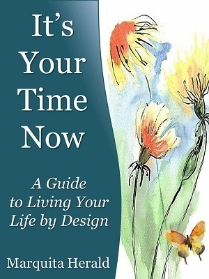 Its Your Time Now - A Guide to Living Your  by  Marquita Herald