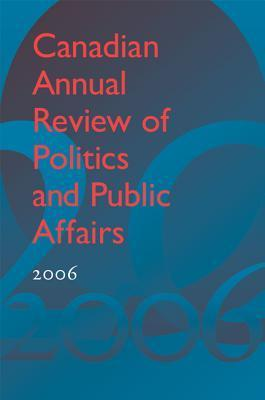 Canadian Annual Review of Politics and Public Affairs 2006  by  David Mutimer
