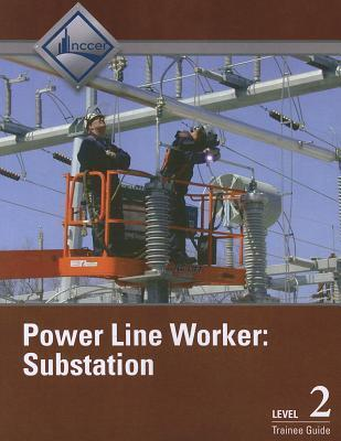 Power Line Worker Substation Trainee Guide, Level Two NCCER National Center for Construction Education and Research