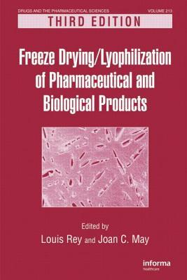 Freeze Drying/Lyophilization Of Pharmaceutical & Biological Products, Third Edition Louis Rey