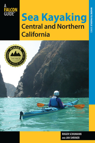 Sea Kayaking Central and Northern California, 2nd: The Best Days Trips and Tours from the Lost Coast to Pismo Beach  by  Roger Schumann