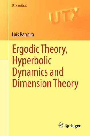 Ergodic Theory, Hyperbolic Dynamics and Dimension Theory Luis Barreira