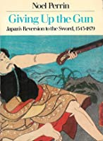 Giving up the Gun: Japan's Reversion to the Sword, 1543-1879