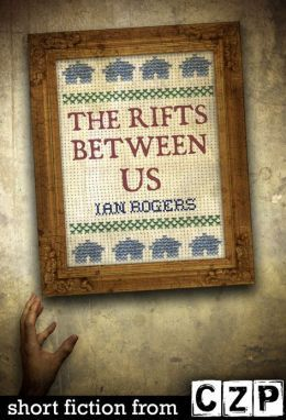 The Rifts Between Us: Short Story Ian Rogers