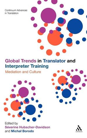 Global Trends in Translator and Interpreter Training: Mediation and Culture  by  S. Hubscher-Davidson