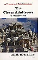 The Clever Adulteress & Other Stories: A Treasury of Jain Literature
