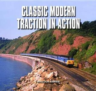 Classic Modern Traction in Action  by  Malcolm Ranieri