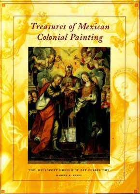 Treasures of Mexican Colonial Painting: The Davenport Museum of Art Collection Marcus B. Burke