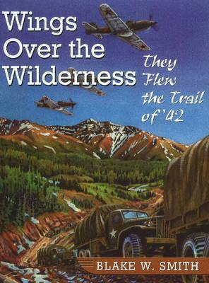 Wings Over the Wilderness: They Flew the Trail of 42  by  Blake W. Smith