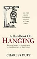 A Handbook on Hanging: Being a Short Introduction to the Fine Art of Execution