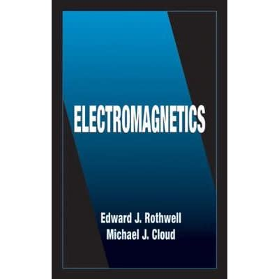 Electromagnetics - Edward J. Rothwell, Michael J. Cloud