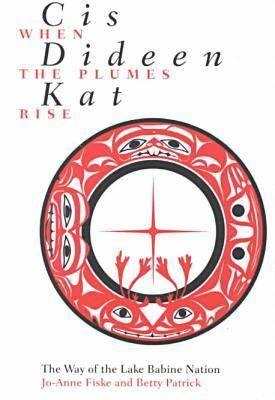 Cis Dideen Kat - When the Plumes Rise: The Way of the Lake Babine Nation Jo-Anne Fiske