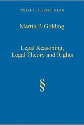 Legal Reasoning, Legal Theory, and Rights Martin P. Golding
