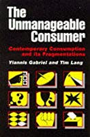 The Unmanageable Consumer: Contemporary Consumption and Its Fragmentation