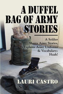 A Duffel Bag of Army Stories Lauri Castro