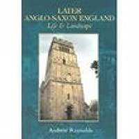 Later Anglo-Saxon England: Life & Landscape