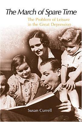 The March of Spare Time: The Problem and Promise of Leisure in the Great Depression Susan Currell