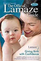 The Official Lamaze Guide: Giving Birth with Confidence. Judith Lothian and Charlotte DeVries