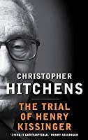 The Trial of Henry Kissinger. Christopher Hitchens