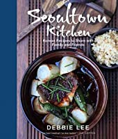 Seoultown Kitchen: Korean Recipes to Share with Family and Friends