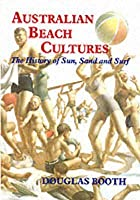 Australian Beach Cultures: The History of Sun, Sand and Surf