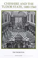 Cheshire and the Tudor State 1480-1560. Royal Historical Studies in History New Series.  by  Tim    Thornton