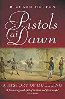 Pistols at Dawn: A History of Duelling. Richard Hopton