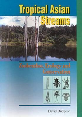 Tropical Asian Streams: Zoobenthos, Ecology and Conservation David Dudgeon