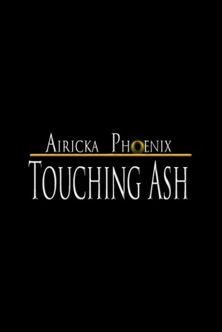 Touching Ash (Touch, #4)  by  Airicka Phoenix