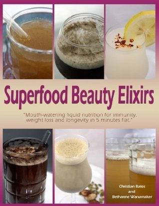 Superfood Beauty Elixirs  by  Christian Bates