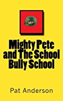 Mighty Pete and The School Bully School (Mighty Pete, #1)