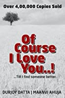 Of Course I Love You...! Till I Find Someone Better...