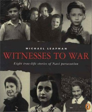 Witnesses to War: Eight True-Life Stories of Nazi Persecution  by  Michael Leapman