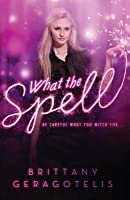 What the Spell?. Brittany Geragotelis