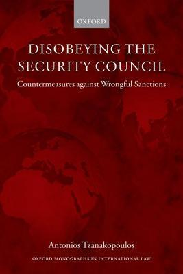 Disobeying the Security Council: Countermeasures Against Wrongful Sanctions Antonios Tzanakopoulos